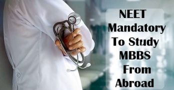 NEET Mandatory To Study MBBS from Abroad
