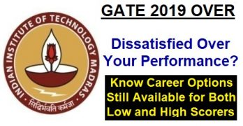 GATE 2019: Career Options for Both Low and High Scorers