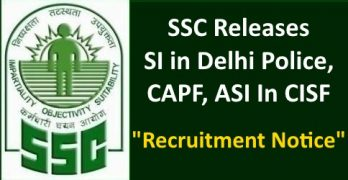 SSC Releases SI, CAPF, ASI In CISF Recruitment Notice