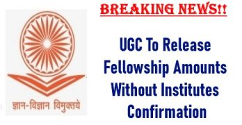 UGC To Release Fellowship Amounts Without Institutes Confirmation