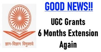 UGC Grants 6 Months Extension Again